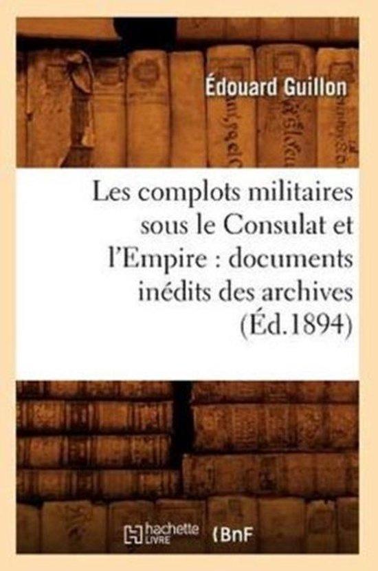 Les Complots Militaires Sous Le Consulat Et l'Empire