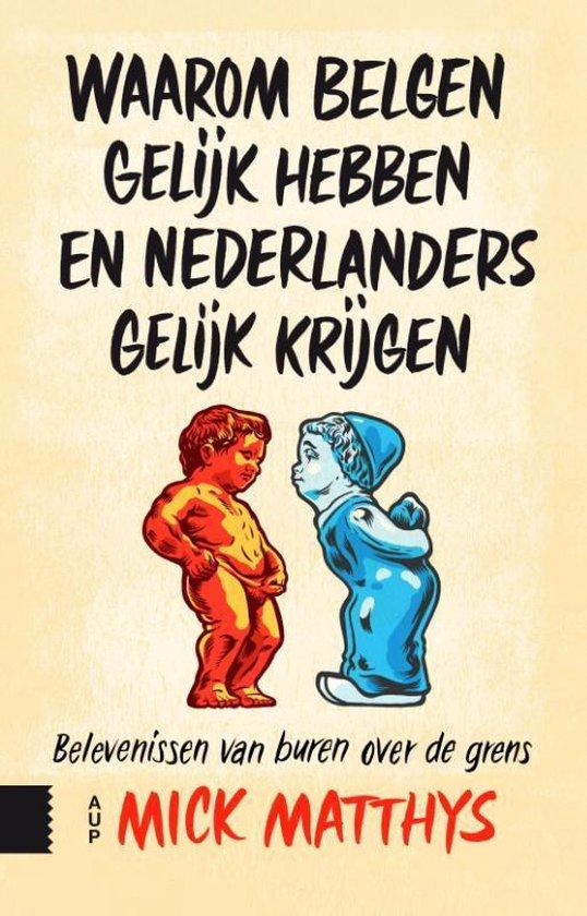 Waarom Belgen gelijk hebben en Nederlanders gelijk krijgen - Mick Matthys pdf epub