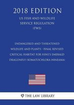 Endangered and Threatened Wildlife and Plants - Final Revised Critical Habitat for Hine's Emerald Dragonfly (Somatochlora Hineana) (Us Fish and Wildlife Service Regulation) (Fws) (2018 Edition)