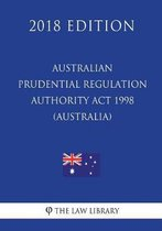 Australian Prudential Regulation Authority ACT 1998 (Australia) (2018 Edition)