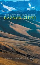 The Great Thinkers of the Kazakh Steppe
