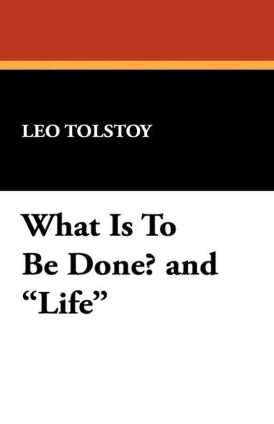Boek cover What Is to Be Done? and Life van Count Leo Nikolayevich Tolstoy,  (Paperback)