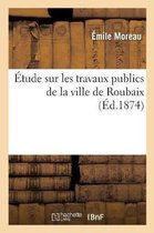 Etude sur les travaux publics de la ville de Roubaix