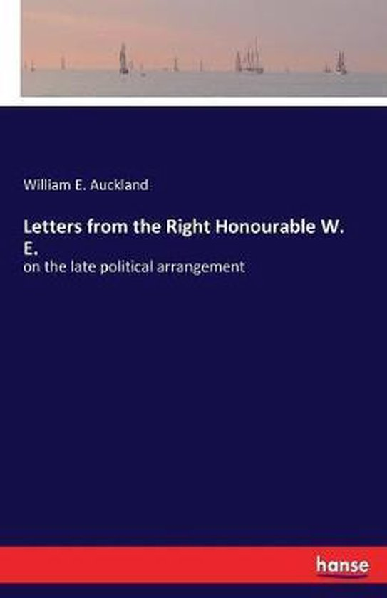 Letters from the Right Honourable W. E.