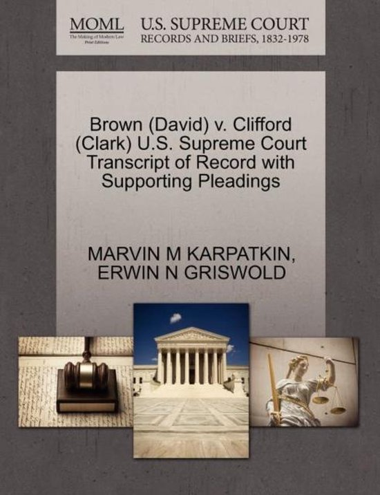 Brown (David) V. Clifford (Clark) U.S. Supreme Court Transcript of Record with Supporting Pleadings
