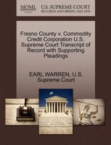 Fresno County V. Commodity Credit Corporation U.S. Supreme Court Transcript of Record with Supporting Pleadings