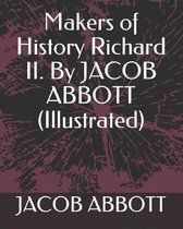 Makers of History Richard II. by Jacob Abbott (Illustrated)