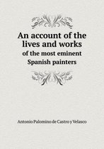 An Account of the Lives and Works of the Most Eminent Spanish Painters