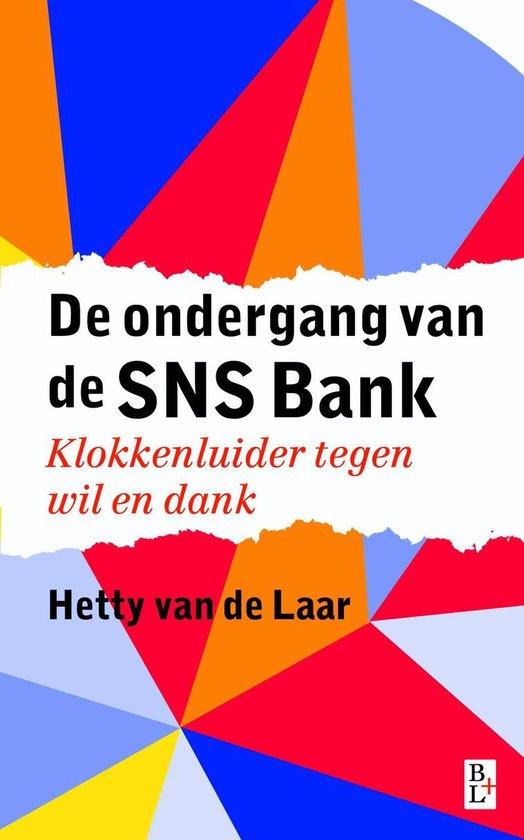 De ondergang van de SNS Bank - Hetty van de Laar |