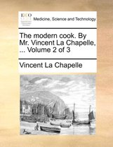 The Modern Cook. by Mr. Vincent La Chapelle, ... Volume 2 of 3
