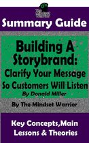 Summary Guide: Building a StoryBrand: Clarify Your Message So Customers Will Listen: By Donald Miller   The Mindset Warrior Summary Guide