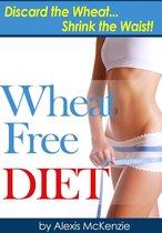 Wheat Free Diet: Discard the Wheat, Shrink the Waist
