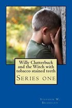 Willy Clutterbuck and the Witch with Tobacco Stained Teeth