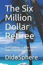 The Six Million Dollar Retiree
