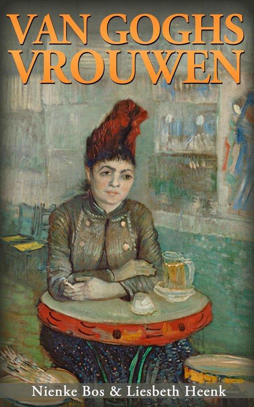 Van Goghs Vrouwen: Tragische Liefdes door Nienke Bos en Liesbeth Heenk - Nienke Bos |