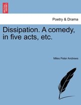 Dissipation. a Comedy, in Five Acts, Etc.