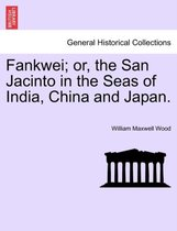 Fankwei; Or, the San Jacinto in the Seas of India, China and Japan.