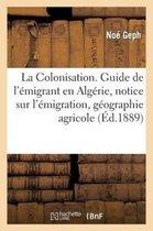 La Colonisation. Guide de l'Emigrant En Algerie, Notice Sur l'Emigration, Geographie Agricole