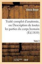 Traite Complet d'Anatomie, Ou Description de Toutes Les Parties Du Corps Humain. T. 3