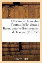 Chacun Fait Le Mestier d'Autruy, Ballet Dans Berny, Pour Le Divertissement de la Reyne