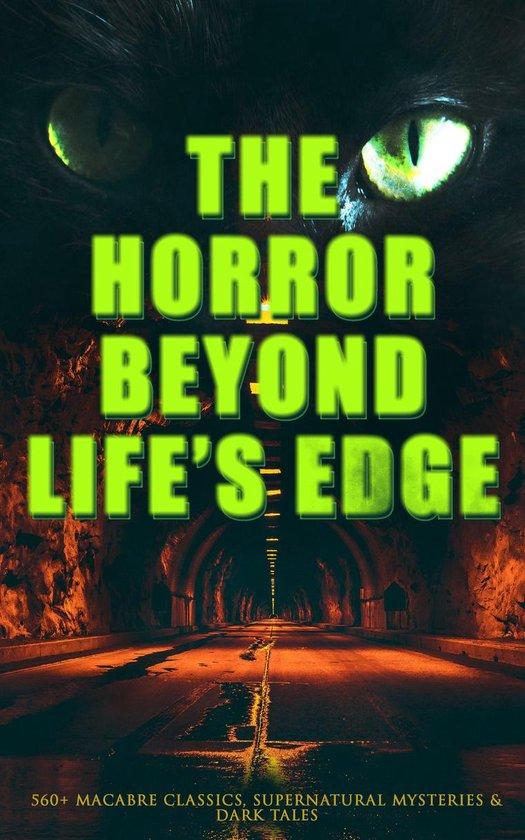 Boek cover The Horror Beyond Lifes Edge: 560+ Macabre Classics, Supernatural Mysteries & Dark Tales van Mary Shelley (Onbekend)