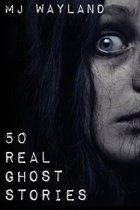 50 Real Ghost Stories