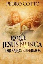 Lo Que Jesus Nunca Le Dijo a Los Enfermos