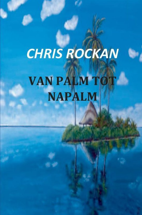 Van palm tot napalm - Chris Rockan |