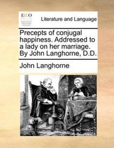 Precepts of Conjugal Happiness. Addressed to a Lady on Her Marriage. by John Langhorne, D.D.