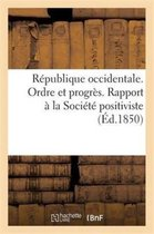 R publique Occidentale. Ordre Et Progr s. Rapport La Soci t Positiviste Par La Commission