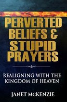 Perverted Beliefs & Stupid Prayers
