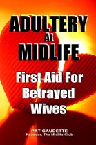 Adultery At Midlife: First Aid For Betrayed Wives