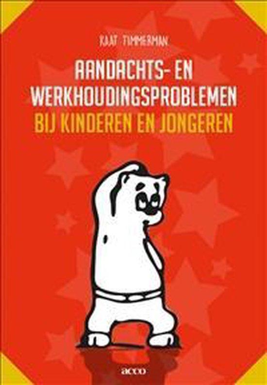 Aandachts- en werkhoudingsproblemen bij kinderen en jongeren - Kaat Timmerman |