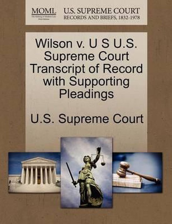 Wilson V. U S U.S. Supreme Court Transcript of Record with Supporting Pleadings