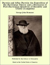 Darwin and After Darwin: An Exposition of the Darwinian Theory and a Discussion of Post-Darwinian Questions of Heredity and Utility (Complete)