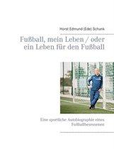 Fussball, mein Leben / oder ein Leben fur den Fussball
