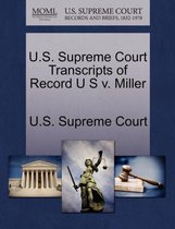 U.S. Supreme Court Transcripts of Record U S V. Miller