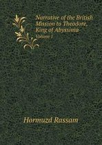 Narrative of the British Mission to Theodore, King of Abyssinia Volume 1