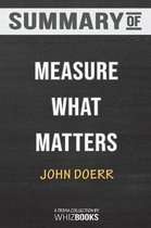 Summary of Measure What Matters: How Google, Bono, and the Gates Foundation Rock the World with OKRs