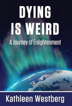 Dying Is Weird - A Journey of Enlightenment