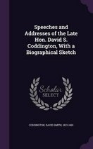 Speeches and Addresses of the Late Hon. David S. Coddington, with a Biographical Sketch