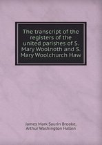 The Transcript of the Registers of the United Parishes of S. Mary Woolnoth and S. Mary Woolchurch Haw
