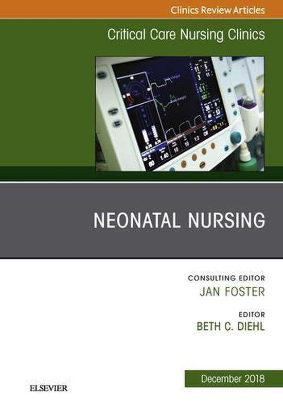 Neonatal Nursing, An Issue of Critical Care Nursing Clinics of North America E-Book