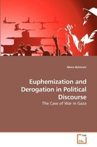 Euphemization and Derogation in Political Discourse