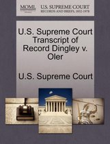 U.S. Supreme Court Transcript of Record Dingley V. Oler