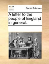 A Letter to the People of England in General.