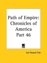 Chronicles of America Vol. 46: Path of Empire (1921)