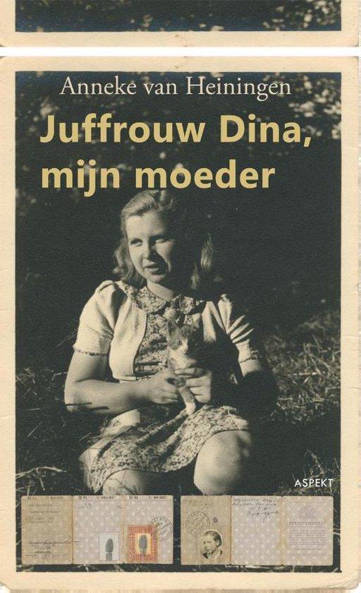 Juffrouw Dina, mijn moeder - Anneke van Heiningen   Fthsonline.com