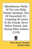 Miscellaneous Works of the Late Philip Dormer Stanhope, Earl of Chesterfield V2