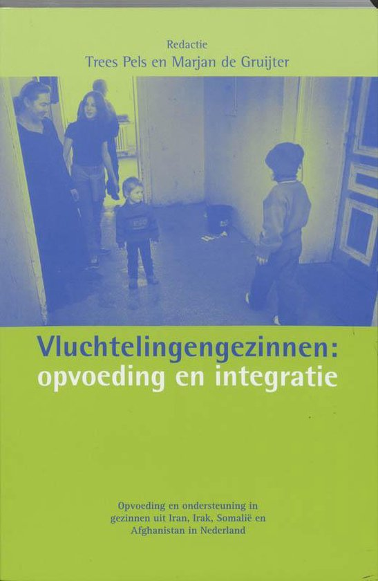 Vluchtelingengezinnen: opvoeding en integratie - T. Pels |